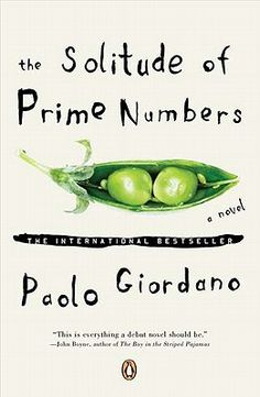 """OI* The Solitude of Prime Numbers by Paolo Giodano. A prime number is a lonely thing. It can only be divided by itself or by one, and it never truly fits with another. Alice and Mattia are both """"primes""""-misfits haunted by early tragedies. - I spontaneously bought this book for three bucks at a used book store last night."""