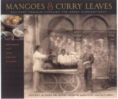 Mangoes & Curry Leaves: Culinary Travels Through the Great Subcontinent - Jeffrey Alford & Naomi Duguid