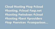 Cloud Hosting #top #cloud #hosting, #cloud #asp.net #hosting #windows #cloud #hosting #best #providers #top #services #comparison #reviews http://donate.nef2.com/cloud-hosting-top-cloud-hosting-cloud-asp-net-hosting-windows-cloud-hosting-best-providers-top-services-comparison-reviews/  # Cloud ASP.NET Hosting Top 10 reasons to host with our Top ASP.NET Cloud Hosting providers recommended list: .NET Hosting Services tested by WindowsHostingASP.NET Microsoft-Recognized Cloud .NET Hosting…
