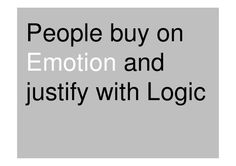 Buy on emotion, justify with logic...