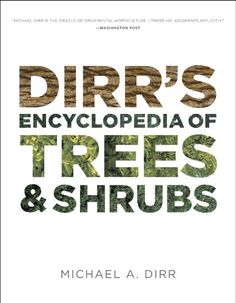 Dirr's Encyclopedia of Trees and Shrubs - http://www.darrenblogs.com/2016/09/dirrs-encyclopedia-of-trees-and-shrubs/