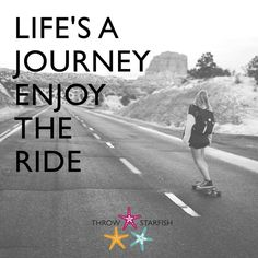LIFE'S A JOURNEY, ENJOY THE RIDE Link to #ThrowStarfish Podcast Episodes on our profile. #Quote Throw Starfish (@ThrowStarfish) | Twitter