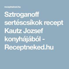 Sztroganoff sertéscsíkok recept Kautz Jozsef konyhájából - Receptneked.hu Hungarian Recipes