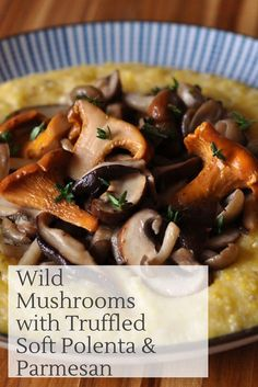 This comforting recipe for Wild Mushrooms with Truffled Soft Polenta & Parmesan comes together quickly and makes a satisfying side dish, or a simple meal. Make it for brunch and add a poached egg with a runny yolk.