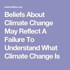 Beliefs About Climate Change May Reflect A Failure To Understand What Climate Change Is