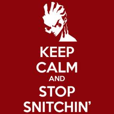 Keep Calm and Stop Snitchin'