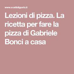 Lezioni di pizza. La ricetta per fare la pizza di Gabriele Bonci a casa