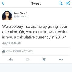 """When I say """"buy"""" into drama I mean it literally. Your eye balls are more valuable today than ever before because the attention span rate has decreased exponentially. Everyone is fighting for your attention. This a simple rule of supply and demand. Catch my rants on Twitter! Follow me! @alexwolfco"""