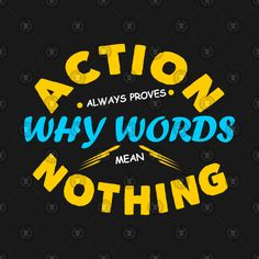 Check out this awesome 'Action+not+words+Design' design on Word Design, Design Design, Unique T Shirt Design, Shirt Designs, Action, Logos, Awesome, Check, Shirts