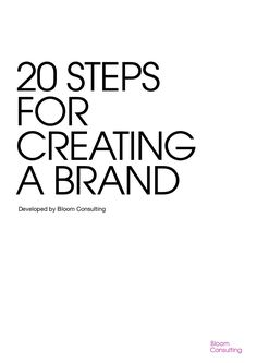 20 STEPS FOR CREATING A BRAND Developed by Bloom Consulting