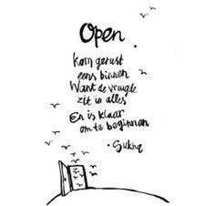 Kom gerust binnen, je bent altijd welkom. Ook als je lange tijd niet bent geweest, wij hebben de deur nooit gesloten......hij heeft altijd open gestaan.