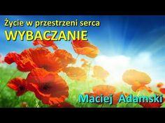 (32) Życie w przestrzeni serca, WYBACZANIE cz. II - prof. Maciej Adamski na Powitaniu Wiosny 2017 - YouTube Youtube, Youtubers, Youtube Movies