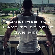 Sometimes you might have to be your own hero.