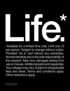 Life.* Available for a limited time only.
