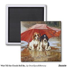 Wait Till the Clouds Roll By W.H. Trood cute dogs Magnet