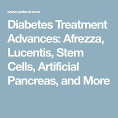 Diabetes Treatment Advances: Afrezza, Lucentis, Stem Cells, Artificial Pancreas, and More