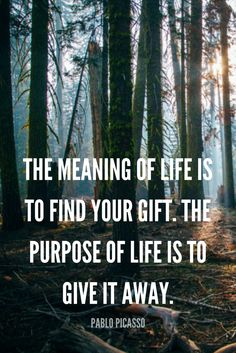 """THE MEANING OF LIFE IS TO FIND YOUR GIFT. THE PURPOSE OF LIFE IS TO GIVE IT AWAY."" - PABLO PICASSO Inspirational quote from 5 Min Fri on the School of Greatness podcast"