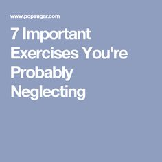 7 Important Exercises You're Probably Neglecting