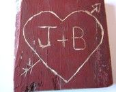 hand carved heart on barn wood from TheLonelyHeart via Etsy. (liking this cause it's my hubby's initial and my initial)