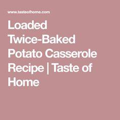 Loaded Twice-Baked Potato Casserole Recipe | Taste of Home