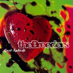 The Breeders' 'Last Splash' had the Pixies' Kim Deal eclipsing her old band — if only for one album — with loud, crazy songs about summer, sex and songs.