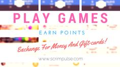 Play Games. Earn Points. Exchange For Money And Gift-Cards!