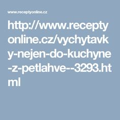 http://www.receptyonline.cz/vychytavky-nejen-do-kuchyne-z-petlahve--3293.html