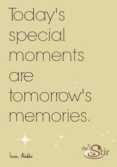 todays special moments are tomorrow memories #quote