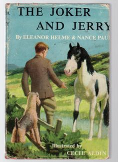 """Sequel to """"Jerry, the Story of an Exmoor pony"""", this time introducing a boy named Pat and his Airedale dog, James, who plays  a large part in the story. THE JOKER AND JERRY AGAIN, 1932. Author Nance Paul, illustrated by Cecil Aldin"""