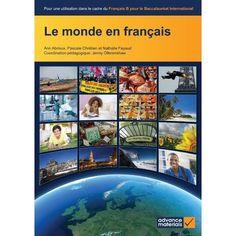 Le monde en Francais (Pour une utilisation dans le cadre du Francais B pour le BI). Livre de l'eleve