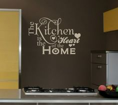 The Kitchen is the heart of the home...vinly wall art.