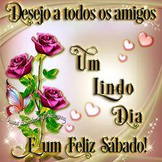 Desejo a todos os amigos um lindo dia e um Feliz Sábado!