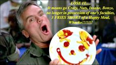 """Lose it. It means go Crazy, Nuts, Insane, Bonzo, no longer in possession of one's faculties, 3 Fries Short of a Happy Meal, Whacko! """"Window of Opportunity"""" Stargate SG- 1 The film Groundhog Day, which was partly an inspiration for this episode,"""