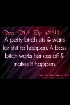I'm a boss bitch all day!