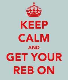 Keep Calm and Get Your Reb On!