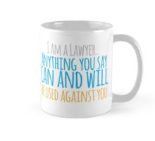 I am a LAWYER Anything you say can and will be used against you! Funny Mug