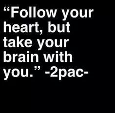 Follow you heart...2 PAC quote