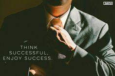 'Think successful, enjoy success.'