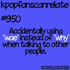 hahaha, glad to hear that not only me using that replacing words :D kpopfanscanrelate #950