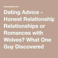 Dating Advice - Honest Relationships or Romances with Wolves? What One Guy Discovered about Sex and Dating