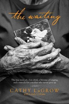 The Waiting: The True Story of a Lost Child, a Lifetime of Longing, and a Miracle for a Mother Who Never Gave Up by Cathy LaGrow
