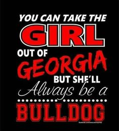Items similar to You can take the girl out of GEORGIA - T-shirt - Always be a Bulldog on Etsy Georgia Bulldogs Quotes, Bulldog Quotes, Georgia Bulldogs Football, Sec Football, Football Quotes, College Football, Football Players, Georgia Girls, Georgia On My Mind
