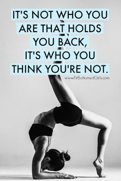 A motivational quote we love: It's not who you are that holds you back, it's who you think you're not.