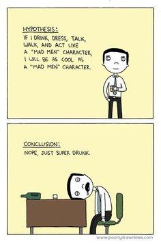 Mad Men. So true.