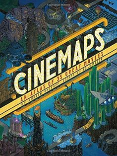 Cinemaps: An Atlas of 35 Great Movies Quirk Books
