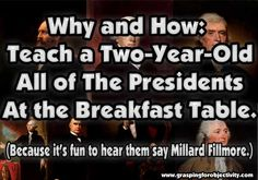 How to teach a Two Year Old the Presidents at the Breakfast Table, in five minutes a day.