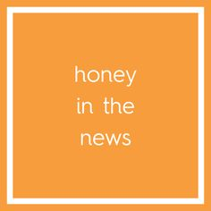 We Love To See The Buzz Around Honey Check Out These Worthy Stories