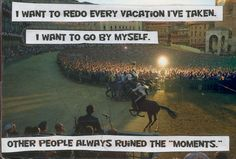 Secret from PostSecret.com- - Interesting thought as I hope to embark on some travels on my own in the near future!