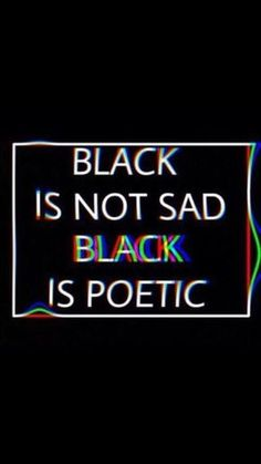 Black is not our only color. Black is just one of our favorite colors.