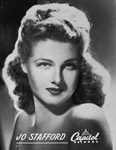 Jo Stafford. I have her greatest hits CD <3 and my grandfather has several of her records.